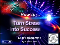 Turn Stress Into Success - Online Course by Dr Gustav Gous